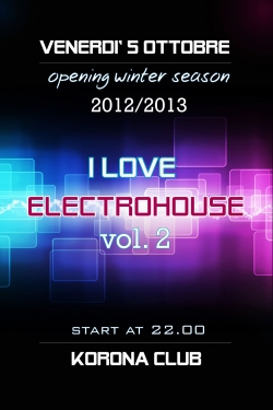 INAUGURAZIONE KORONA SEASON 2012/2013 I LOVE ELECTROHOUSE VOL.2 - 10 � CON 2 DRINKS!!!